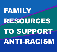 Family Resources to Support Anti-racism